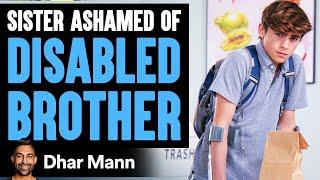 Sister Ashamed Of Her Disabled Brother, She Instantly Regrets It   Dhar Mann
