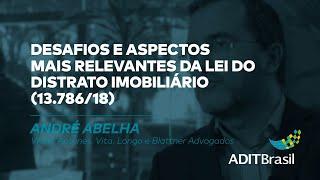 Desafios e aspectos mais relevantes da Lei do Distrato Imobiliário - André Abelha (IBRADIM)