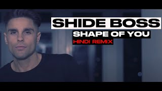 Ed Sherran I Shape Of You (Bollywood Remix) [SHIDE BOSS MUSIC VIDEO]