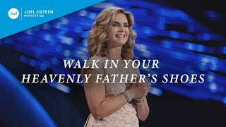 Walk In Your Heavenly Father's Shoes | Victoria Osteen
