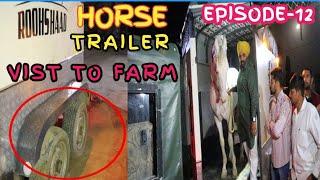 ROOHSHAAD STALLION REDY TO GO ON HORSE TRAILER  | HORSE TRAILER | VIST TO FARM | EPISODE-12