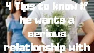 4 Tips to know if he wants a serious relationship with you