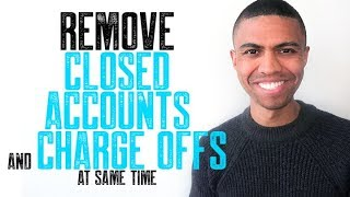 REMOVE CLOSED ACCOUNTS AND CHARGE OFFS AT SAME TIME    HOW TO GET EXCELLENT CREDIT    CREDIT REPAIR
