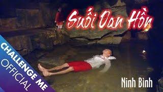 Suối Oan Hồn - Ninh Bình | Tập 24 | Chinh Phục Nhà Ma