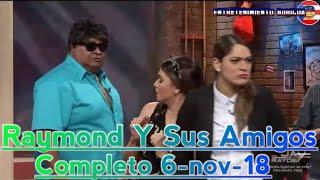 Raymond Y Sus Amigos Completo 6-nov-18