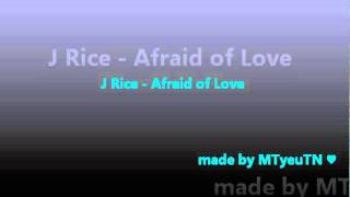 J Rice - Afraid of Love ♥