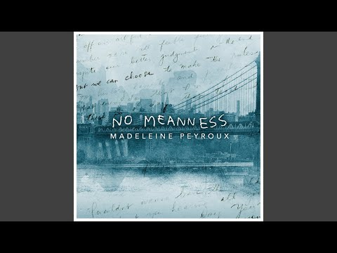 No Meanness online metal music video by MADELEINE PEYROUX