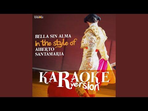 Bella Sin Alma (In the Style of Alberto Santamaria) (Karaoke Version)