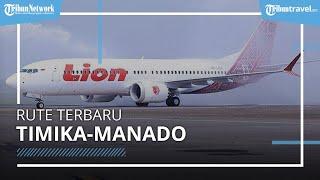 Rute Terbaru Lion Air, Timika-Manado, Harga mulai Rp 558.000