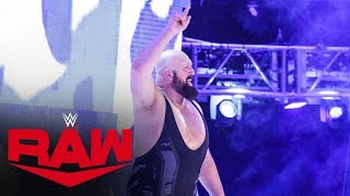 """Big Show makes a shocking return to help Kevin Owens & Samoa Joe take on """"The Monday Night Messiah"""" Seth Rollins and The AOP.  #RAW #WWE  GET YOUR 1st MONTH of WWE NETWORK for FREE: http://wwe.yt/wwenetwork --------------------------------------------------------------------- Follow WWE on YouTube for more exciting action! --------------------------------------------------------------------- Subscribe to WWE on YouTube: http://wwe.yt/ Check out WWE.com for news and updates: http://goo.gl/akf0J4 Watch WWE on Sony in India: http://www.sonypicturessportsnetwork.com/sports-details/18/wwe Find the latest Superstar gear at WWEShop: http://shop.wwe.com --------------------------------------------- Check out our other channels! --------------------------------------------- The Bella Twins: https://www.youtube.com/thebellatwins UpUpDownDown: https://www.youtube.com/upupdowndown WWEMusic: https://www.youtube.com/wwemusic Total Divas: https://www.youtube.com/wwetotaldivas ------------------------------------ WWE on Social Media ------------------------------------ Twitter: https://twitter.com/wwe Facebook: https://www.facebook.com/wwe Instagram: https://www.instagram.com/wwe/ Reddit: https://www.reddit.com/user/RealWWE Giphy: https://giphy.com/wwe ------------------------------------ WWE Podcasts ------------------------------------ After the Bell with Corey Graves: http://bit.ly/afterthebellpodcast The New Day: Feel the Power: https://link.chtbl.com/7Fp6uOqk"""