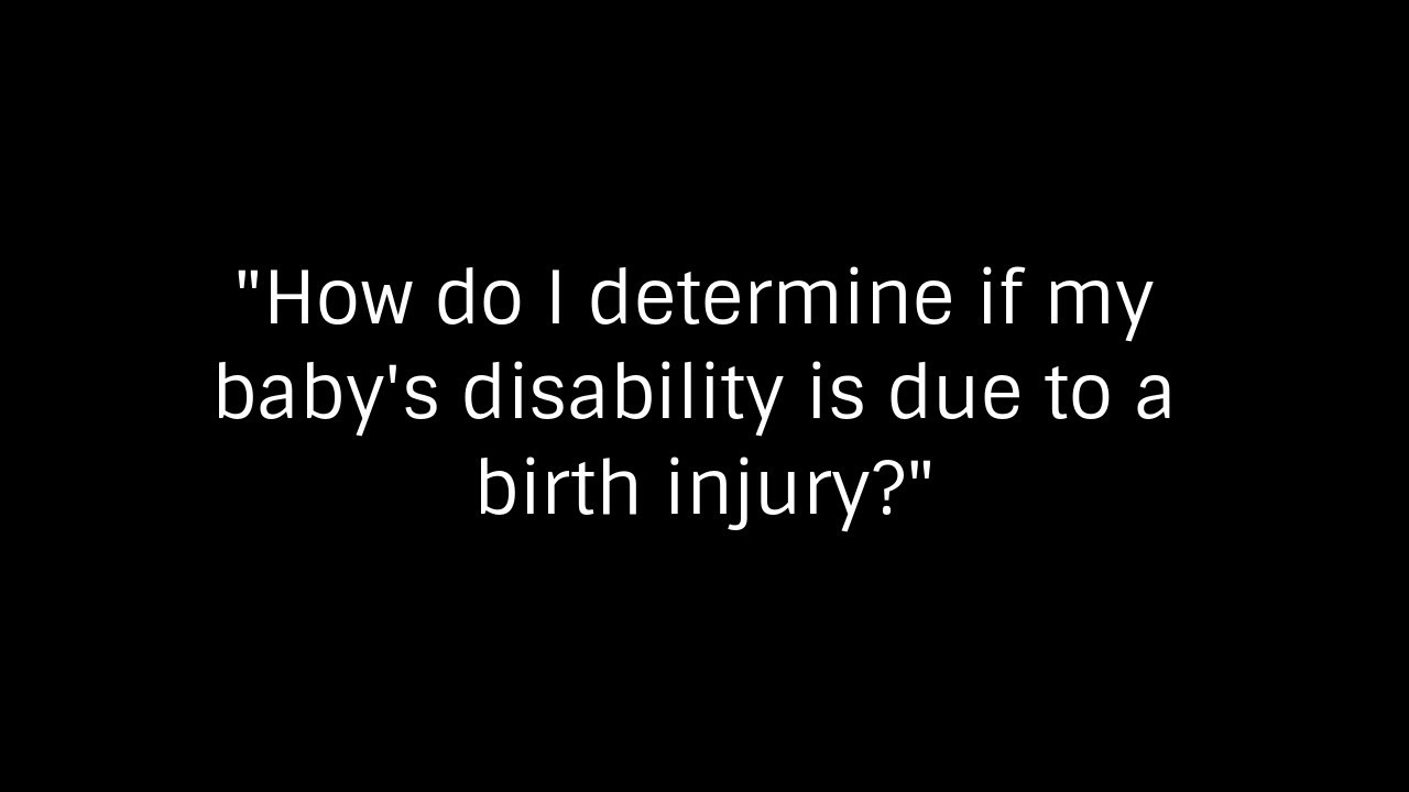 How Do I Determine If My Baby's Disability Is Due to a Birth Injury?