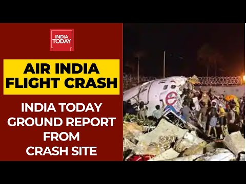 Kerala Air India Crash Updates: India Today Ground Zero From Crash Site