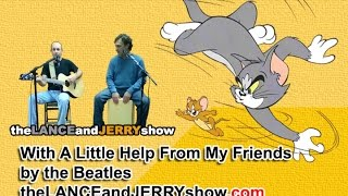theLANCEandJERRYshow - Performing With A Little Help From My Friends by the Beatles.