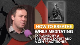 How to Breathe While Meditating - With a Breathing Expert and a Zen Practitioner