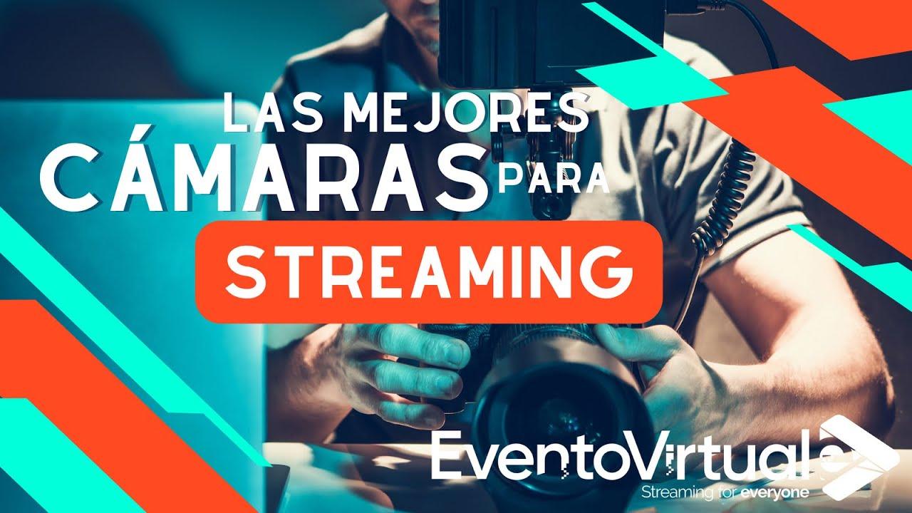 ¿Qué cámaras puedo usar para producir mi evento por Streaming?
