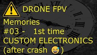 DRONE FPV - miniserie 'MEMORIES' - #03 - 1st time CUSTOM ELECTRONICS