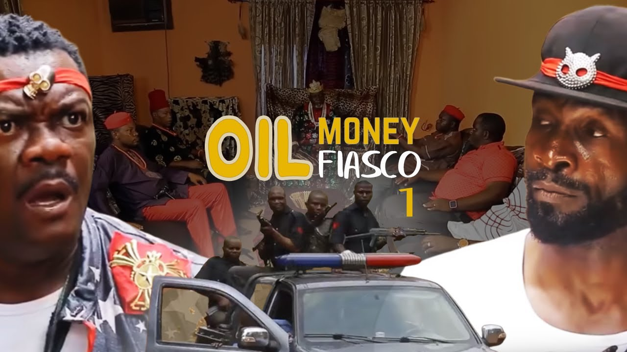 Oil Money Fiasco, Nollywood Movie