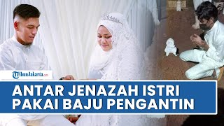 Viral Kisah Pilu Suami Antarkan Jenazah Istri Pakai Baju Pengantin, Baru Menikah 4 Bulan Lalu