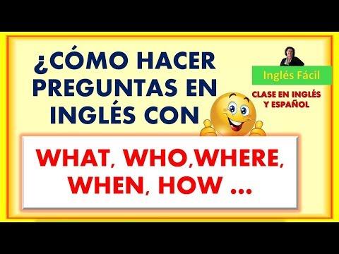 CÓMO HACER PREGUNTAS CON WHAT, WHERE, WHO, ETC - EN INGLÉS Y ESPAÑOL - INGLÉS FÁCIL