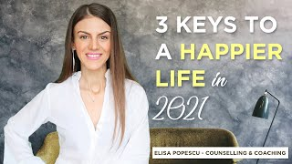 KEYS TO A HAPPIER LIFE (3 Things to do in 2021!)