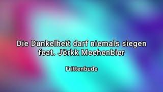 Frittenbude   Die Dunkelheit Darf Niemals Siegen (feat. Jörkk Mechenbier)