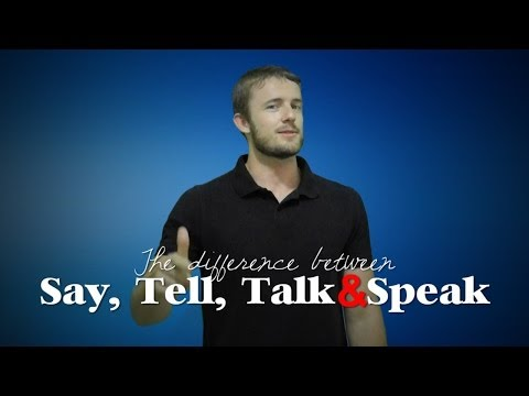 The Difference Between Say, Tell, Talk and Speak
