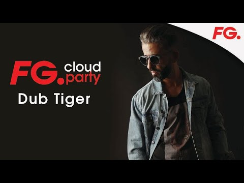 DUB TIGER   FG CLOUD PARTY   LIVE DJ MIX   RADIO FG