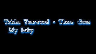 Trisha Yearwood - There Goes My Baby [Lyric Video]