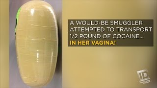 BUSTED: A woman carrying half a pound of cocaine in her vagina