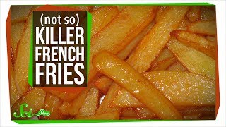 French Fries Aren't Really Going To Kill You...