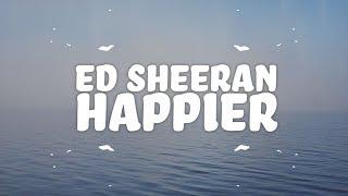 Ed Sheeran - Happier (Lyrics) - YouTube