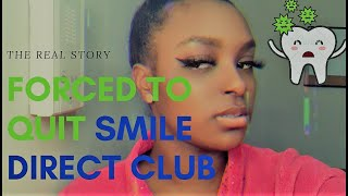 FORCED TO QUIT SMILE DIRECT CLUB?!