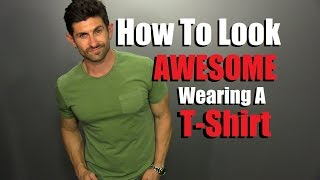 How To  Look AWESOME In A T Shirt | 5 Secret T Shirt Tips To Look STUDLY