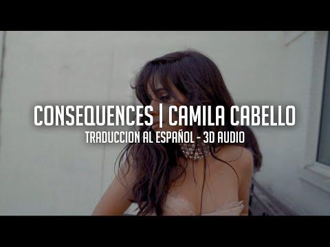 CONSEQUENCES - CAMILA CABELLO (3D AUDIO)   TRADUCCION AL ESPAÑOL