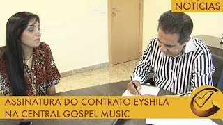 Assinatura do contrato Eyshila na Central Gospel