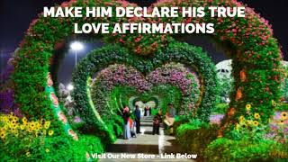 Make Him Declare His Love For You - Positive Affirmations Audio