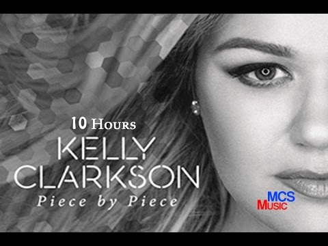 Kelly Clarkson - Piece by Piece 10 Hour Loop