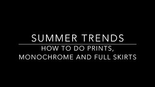 Summer Trends: How To Do Prints, Monochrome, & Full Skirts
