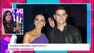 Ivonne Montero Despotrica Contra Magüicha | Destardes