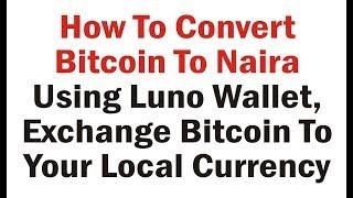 How To Convert Bitcoins To Naira Using Luno, How To Convert Bitcoins To Your Local Currency