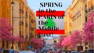 SPRING in the PARIS of the MIDDLE EAST (LEBANON-2019)
