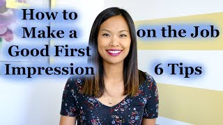 How To Make A Good First Impression On The Job   6 Tips