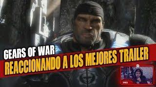 REACCIONANDO A LOS MEJORES TRAILER DE GEARS OF WAR!!