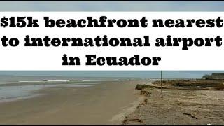 $15k, The HIDDEN beach NEAREST to an INTERNATIONAL airport in all of ECUADOR