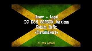Snow - Legal (Mexican Riddim Refix by Dj Don Gorgon)