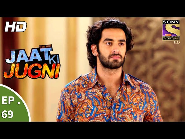Jaat Ki Jugni – 12th July 2017 – Episode 69 – Full Episode | SET TV