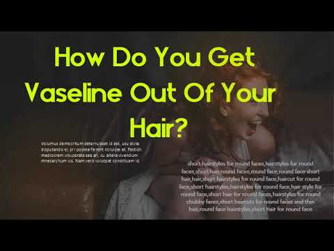 How Do You Get Vaseline Out Of Your Hair? Does Vaseline wash off?