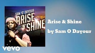 Sam O Dayour - ARISE 'N' SHINE (AUDIO)