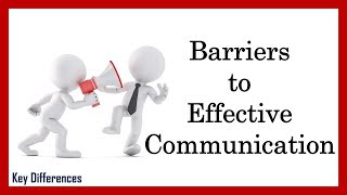 What are the Barriers to Effective Communication? Barriers and Ways to Overcome it