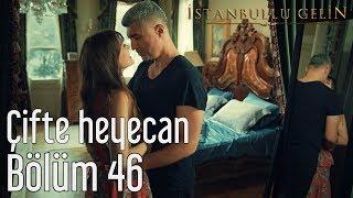 İstanbullu Gelin 46. Bölüm - Çifte Heyecan